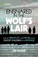 Book cover of 'Ensnared in the Wolf's Lair inside the 1944 plot to kill Hitler and the ghost children of his revenge by Ann Bausum'