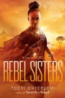 Book cover of rebel sisters by tochi onyebuchi